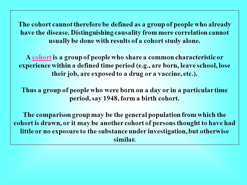The cohort cannot therefore be defined as a group of people who already have the disease. Distinguishing causality from mere correlation cannot usuall