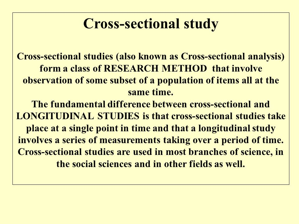 Cross-sectional study Cross-sectional studies (also known as Cross-sectional analysis) form a class of RESEARCH METHOD that involve observation of som