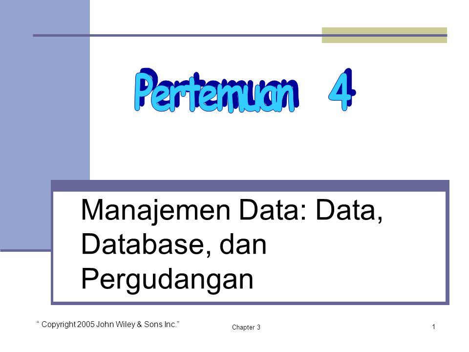 """Chapter 3 Manajemen Data: Data, Database, dan Pergudangan 1 """" Copyright 2005 John Wiley & Sons Inc."""""""