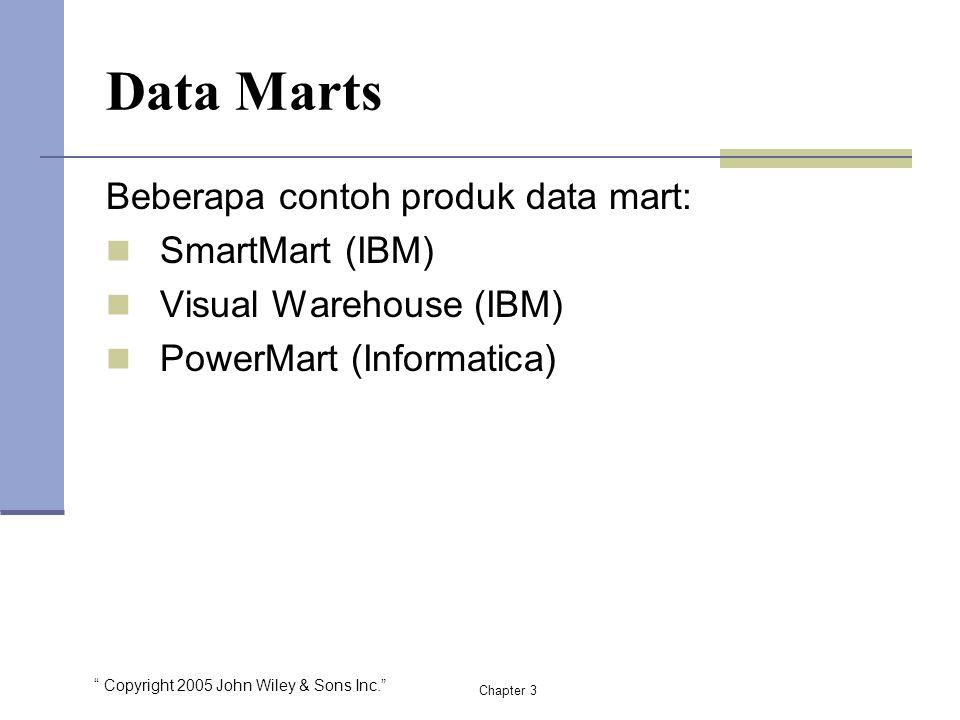 """ Copyright 2005 John Wiley & Sons Inc."" Beberapa contoh produk data mart: SmartMart (IBM) Visual Warehouse (IBM) PowerMart (Informatica) Chapter 3 Da"