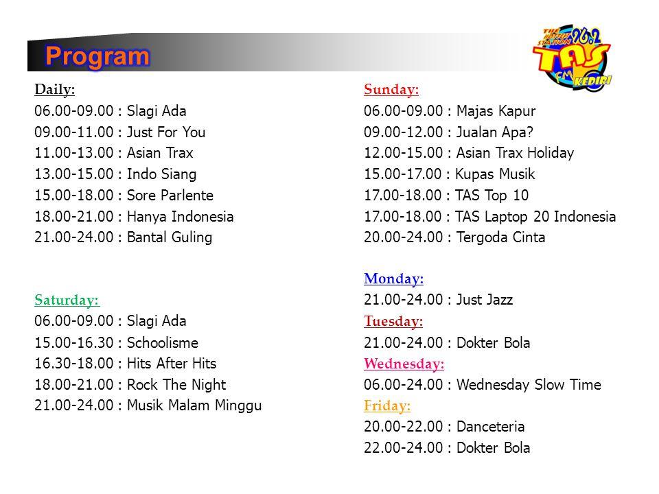 Daily:Sunday: 06.00-09.00 : Slagi Ada06.00-09.00 : Majas Kapur 09.00-11.00 : Just For You09.00-12.00 : Jualan Apa? 11.00-13.00 : Asian Trax12.00-15.00