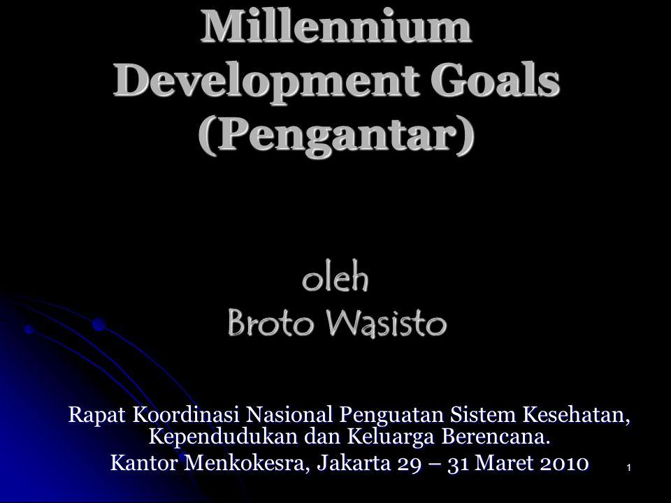 1 Millennium Development Goals (Pengantar) oleh Broto Wasisto Rapat Koordinasi Nasional Penguatan Sistem Kesehatan, Kependudukan dan Keluarga Berencan