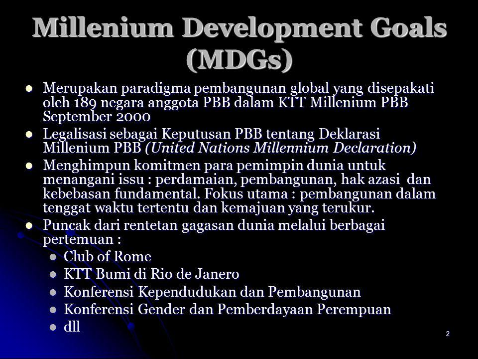 2 Millenium Development Goals (MDGs) Merupakan paradigma pembangunan global yang disepakati oleh 189 negara anggota PBB dalam KTT Millenium PBB Septem