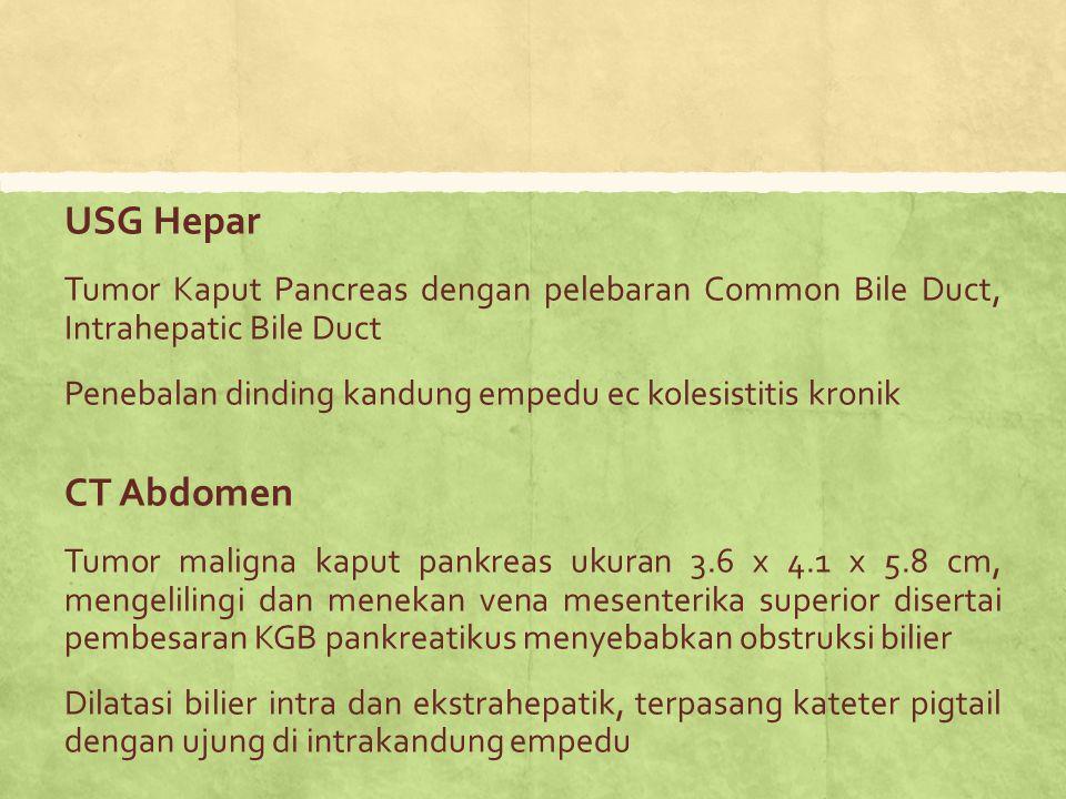 USG Hepar Tumor Kaput Pancreas dengan pelebaran Common Bile Duct, Intrahepatic Bile Duct Penebalan dinding kandung empedu ec kolesistitis kronik CT Ab