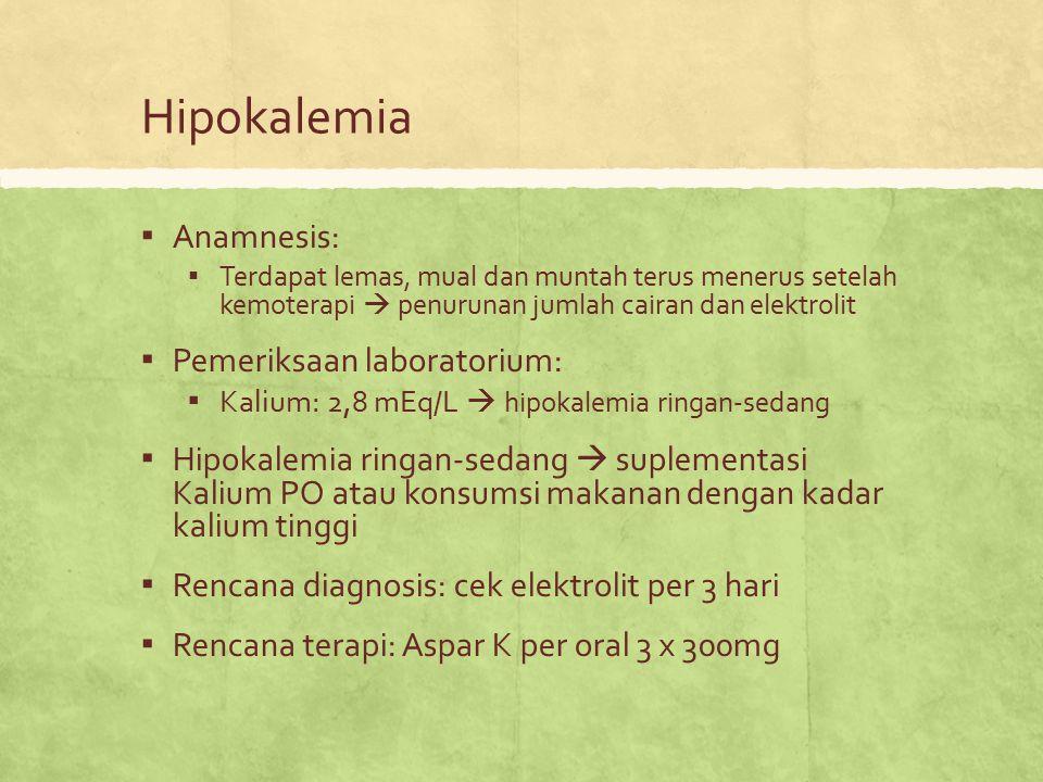 Hipokalemia ▪ Anamnesis: ▪ Terdapat lemas, mual dan muntah terus menerus setelah kemoterapi  penurunan jumlah cairan dan elektrolit ▪ Pemeriksaan lab