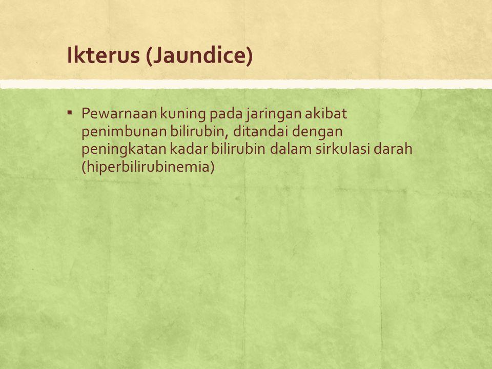Ikterus (Jaundice) ▪ Pewarnaan kuning pada jaringan akibat penimbunan bilirubin, ditandai dengan peningkatan kadar bilirubin dalam sirkulasi darah (hi