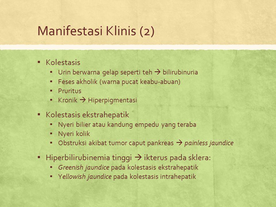 Manifestasi Klinis (2) ▪ Kolestasis ▪ Urin berwarna gelap seperti teh  bilirubinuria ▪ Feses akholik (warna pucat keabu-abuan) ▪ Pruritus ▪ Kronik 