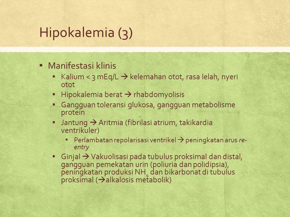 Hipokalemia (3) ▪ Manifestasi klinis ▪ Kalium < 3 mEq/L  kelemahan otot, rasa lelah, nyeri otot ▪ Hipokalemia berat  rhabdomyolisis ▪ Gangguan toler