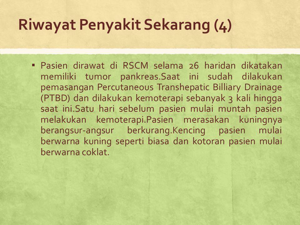 ▪ Pasien dirawat di RSCM selama 26 haridan dikatakan memiliki tumor pankreas.Saat ini sudah dilakukan pemasangan Percutaneous Transhepatic Billiary Dr
