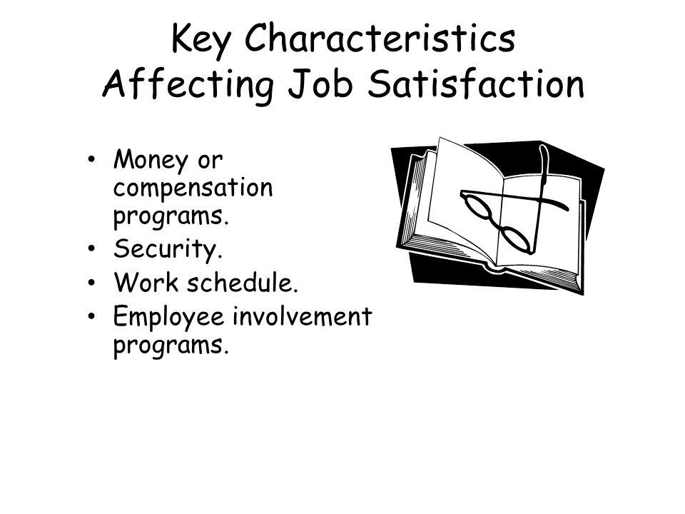 Key Characteristics Affecting Job Satisfaction Money or compensation programs.