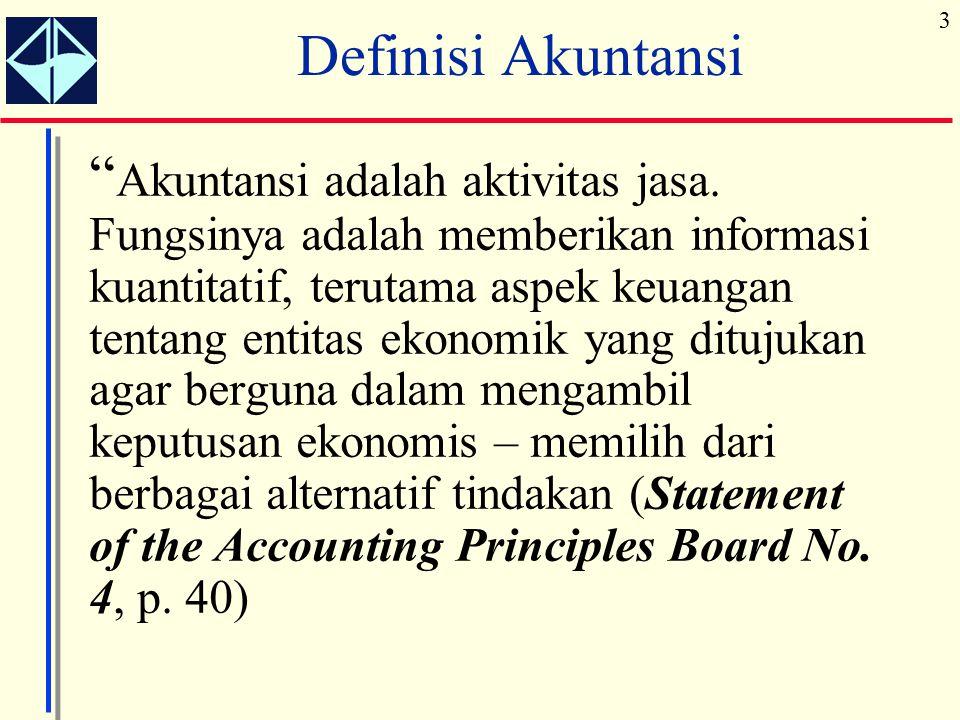 """3 Definisi Akuntansi """" Akuntansi adalah aktivitas jasa. Fungsinya adalah memberikan informasi kuantitatif, terutama aspek keuangan tentang entitas eko"""