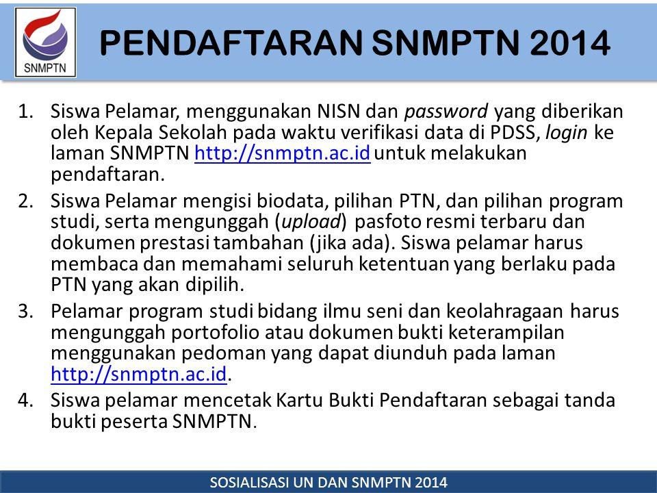 PENDAFTARAN SNMPTN 2014 SOSIALISASI UN DAN SNMPTN 2014 1.Siswa Pelamar, menggunakan NISN dan password yang diberikan oleh Kepala Sekolah pada waktu ve