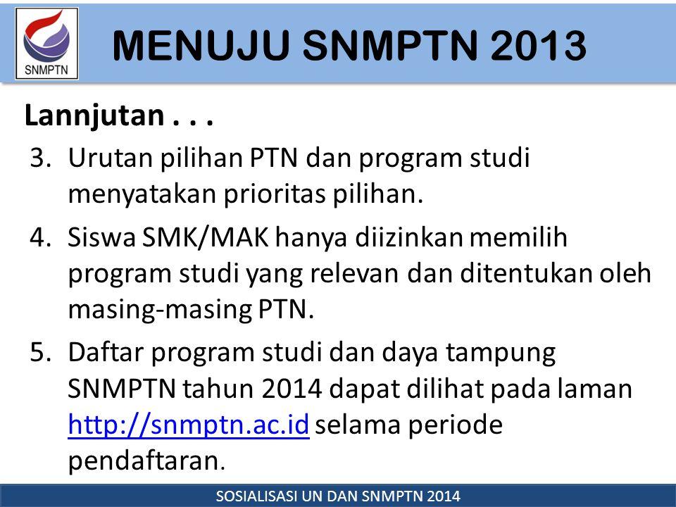 MENUJU SNMPTN 2013 SOSIALISASI UN DAN SNMPTN 2014 Lannjutan... 3.Urutan pilihan PTN dan program studi menyatakan prioritas pilihan. 4.Siswa SMK/MAK ha
