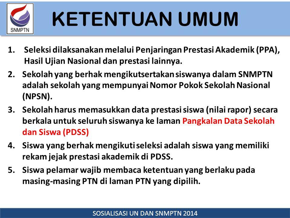 KETENTUAN UMUM KETENTUAN UMUM SOSIALISASI UN DAN SNMPTN 2014 1.Seleksi dilaksanakan melalui Penjaringan Prestasi Akademik (PPA), Hasil Ujian Nasional