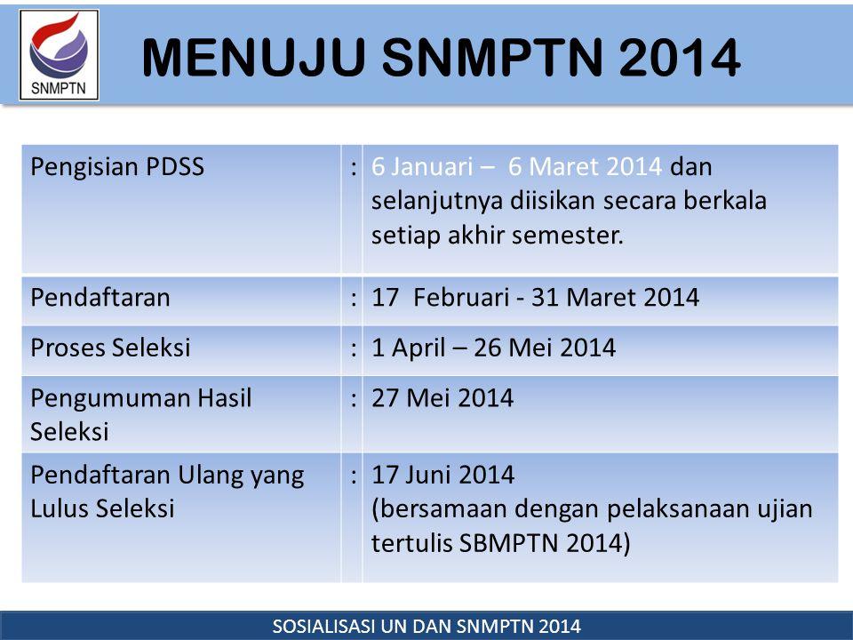 MENUJU SNMPTN 2014 SOSIALISASI UN DAN SNMPTN 2014 Pengisian PDSS:6 Januari – 6 Maret 2014 dan selanjutnya diisikan secara berkala setiap akhir semeste