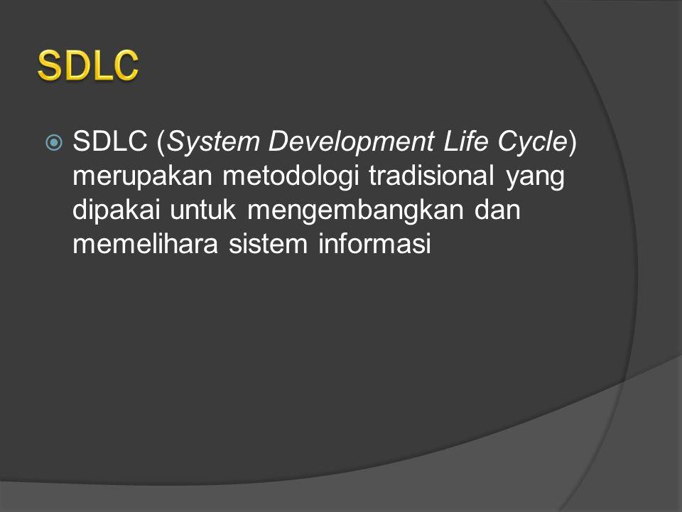  SDLC (System Development Life Cycle) merupakan metodologi tradisional yang dipakai untuk mengembangkan dan memelihara sistem informasi