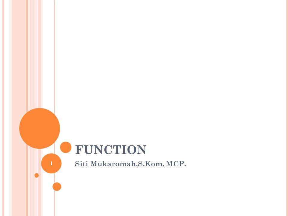 FUNCTION Siti Mukaromah,S.Kom, MCP. 1