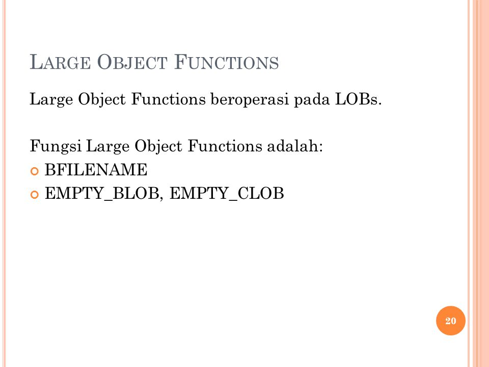 L ARGE O BJECT F UNCTIONS Large Object Functions beroperasi pada LOBs.