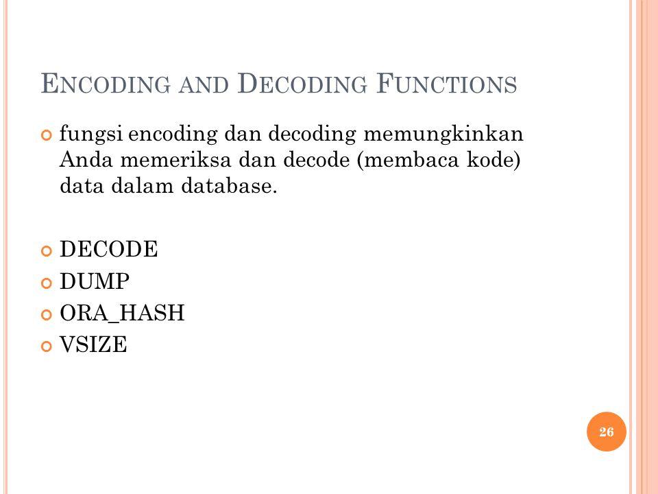 E NCODING AND D ECODING F UNCTIONS fungsi encoding dan decoding memungkinkan Anda memeriksa dan decode (membaca kode) data dalam database. DECODE DUMP