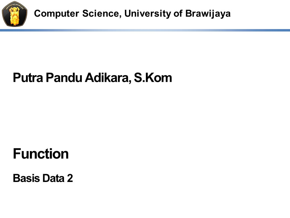 Computer Science, University of Brawijaya Putra Pandu Adikara, S.Kom Function Basis Data 2