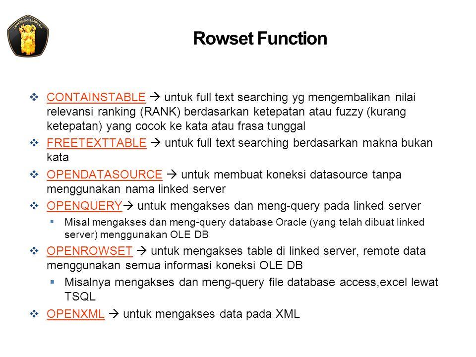 Rowset Function  CONTAINSTABLE  untuk full text searching yg mengembalikan nilai relevansi ranking (RANK) berdasarkan ketepatan atau fuzzy (kurang k