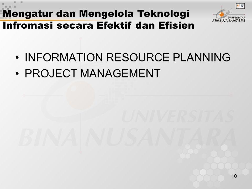 10 INFORMATION RESOURCE PLANNING PROJECT MANAGEMENT Mengatur dan Mengelola Teknologi Infromasi secara Efektif dan Efisien