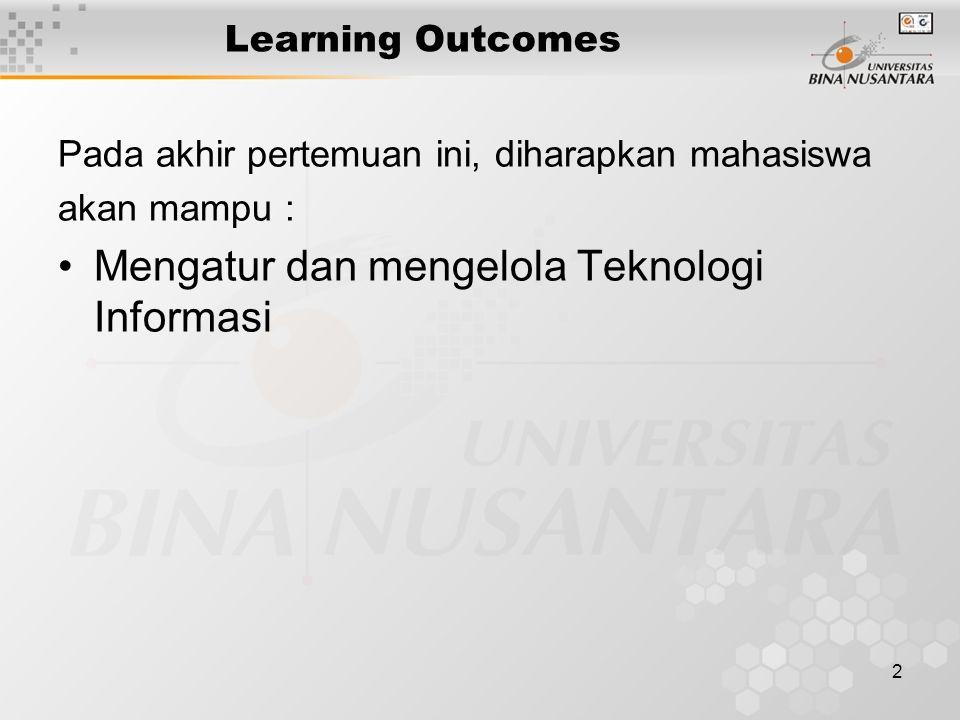 2 Learning Outcomes Pada akhir pertemuan ini, diharapkan mahasiswa akan mampu : Mengatur dan mengelola Teknologi Informasi