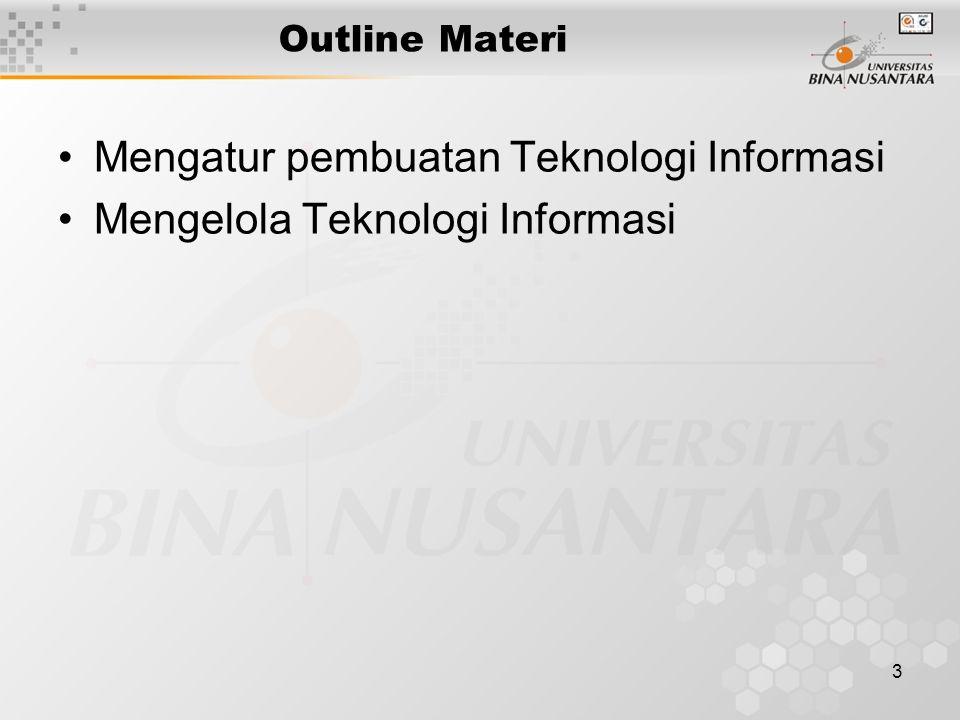 3 Outline Materi Mengatur pembuatan Teknologi Informasi Mengelola Teknologi Informasi