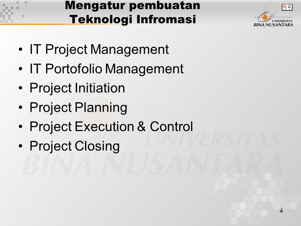 4 Mengatur pembuatan Teknologi Infromasi IT Project Management IT Portofolio Management Project Initiation Project Planning Project Execution & Control Project Closing