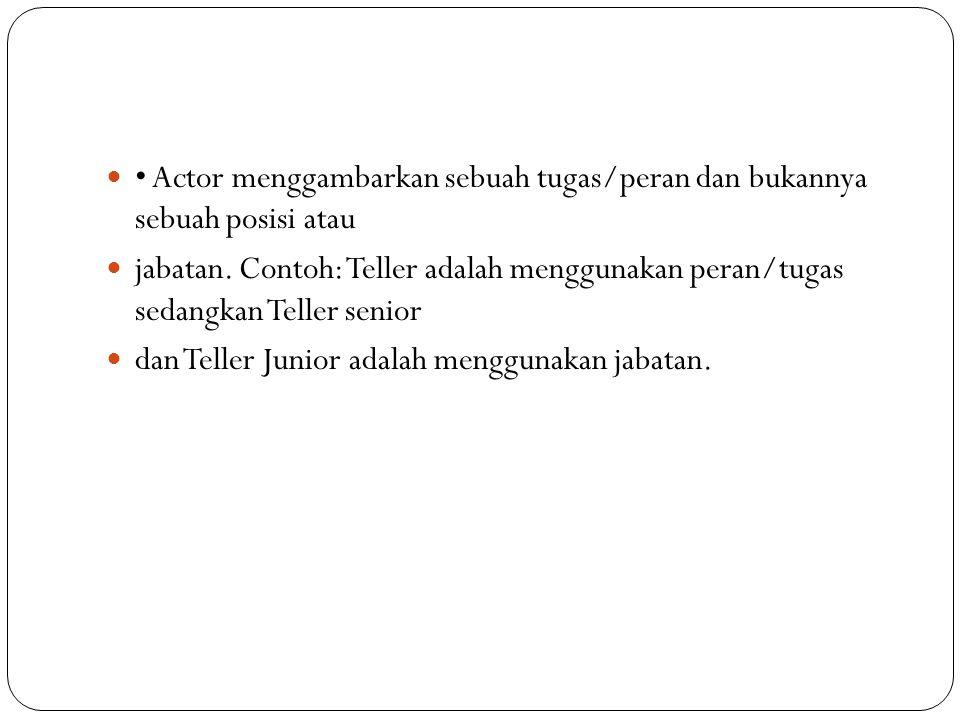 Actor menggambarkan sebuah tugas/peran dan bukannya sebuah posisi atau jabatan.