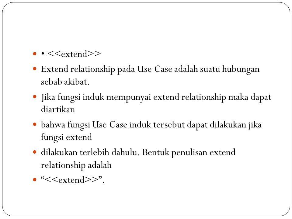 > Extend relationship pada Use Case adalah suatu hubungan sebab akibat.