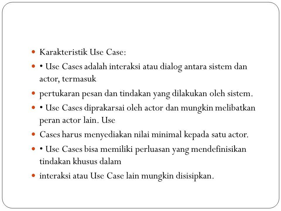 Karakteristik Use Case: Use Cases adalah interaksi atau dialog antara sistem dan actor, termasuk pertukaran pesan dan tindakan yang dilakukan oleh sistem.