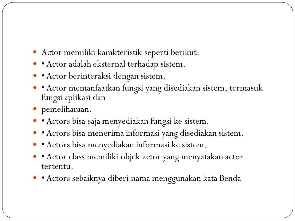 Actor memiliki karakteristik seperti berikut: Actor adalah eksternal terhadap sistem.