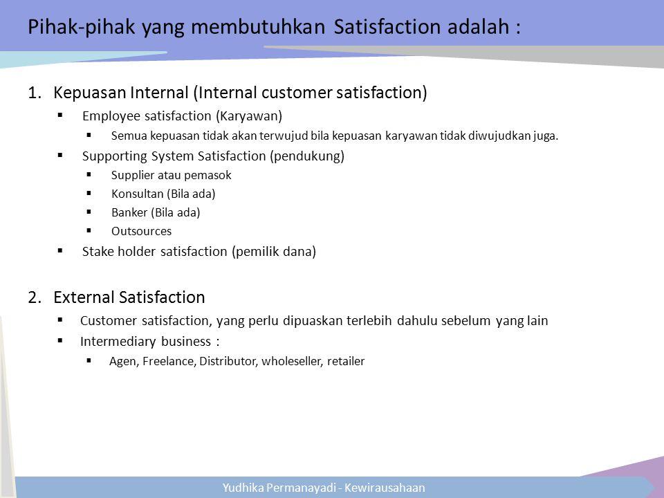 Yudhika Permanayadi - Kewirausahaan Pihak-pihak yang membutuhkan Satisfaction adalah : 1.Kepuasan Internal (Internal customer satisfaction)  Employee