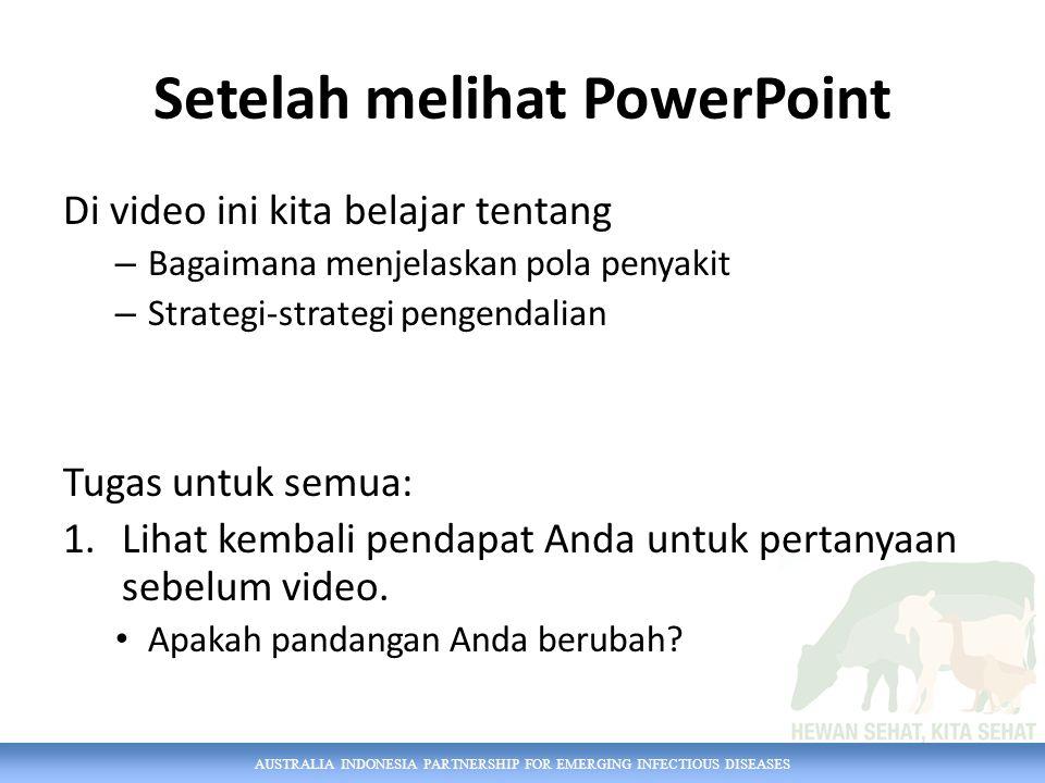 AUSTRALIA INDONESIA PARTNERSHIP FOR EMERGING INFECTIOUS DISEASES Setelah melihat PowerPoint Di video ini kita belajar tentang – Bagaimana menjelaskan pola penyakit – Strategi-strategi pengendalian Tugas untuk semua: 1.Lihat kembali pendapat Anda untuk pertanyaan sebelum video.