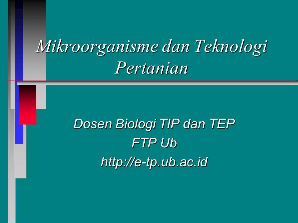 Mikroorganisme dan Teknologi Pertanian Dosen Biologi TIP dan TEP FTP Ub http://e-tp.ub.ac.id