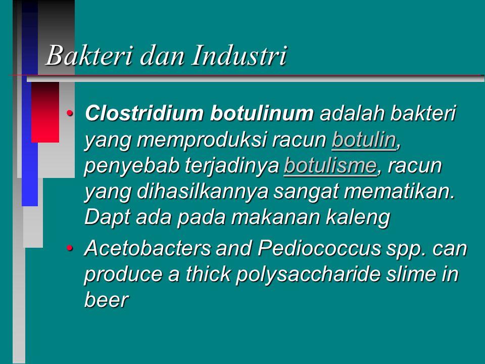 Bakteri dan Industri Clostridium botulinum adalah bakteri yang memproduksi racun botulin, penyebab terjadinya botulisme, racun yang dihasilkannya sangat mematikan.