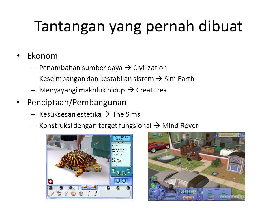 Tantangan yang pernah dibuat Ekonomi – Penambahan sumber daya  Civilization – Keseimbangan dan kestabilan sistem  Sim Earth – Menyayangi makhluk hidup  Creatures Penciptaan/Pembangunan – Kesuksesan estetika  The Sims – Konstruksi dengan target fungsional  Mind Rover