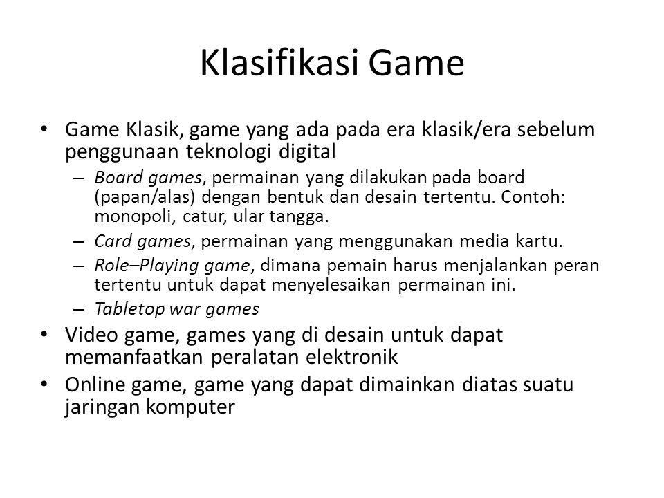 Klasifikasi Game Game Klasik, game yang ada pada era klasik/era sebelum penggunaan teknologi digital – Board games, permainan yang dilakukan pada board (papan/alas) dengan bentuk dan desain tertentu.