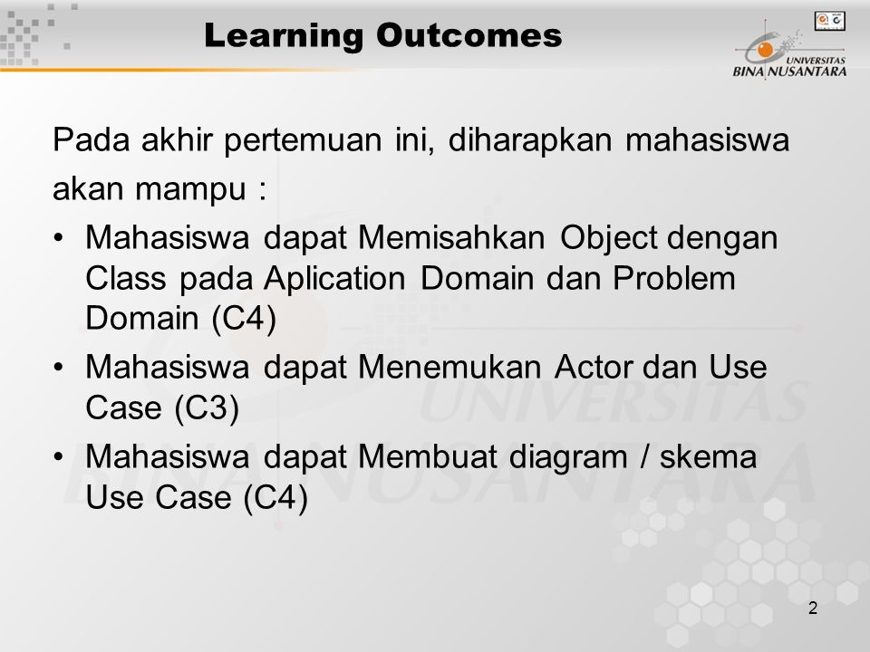 2 Learning Outcomes Pada akhir pertemuan ini, diharapkan mahasiswa akan mampu : Mahasiswa dapat Memisahkan Object dengan Class pada Aplication Domain