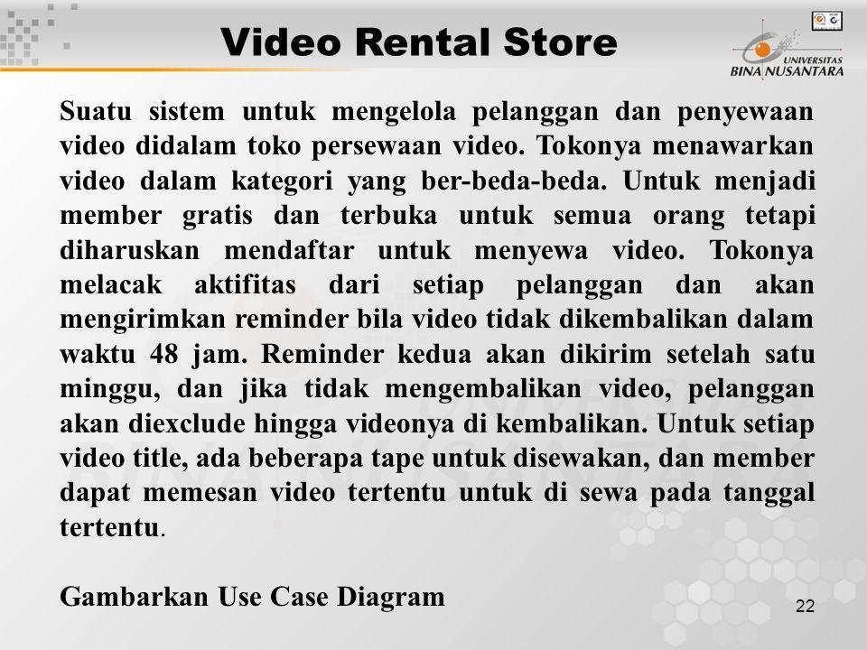 22 Suatu sistem untuk mengelola pelanggan dan penyewaan video didalam toko persewaan video. Tokonya menawarkan video dalam kategori yang ber-beda-beda