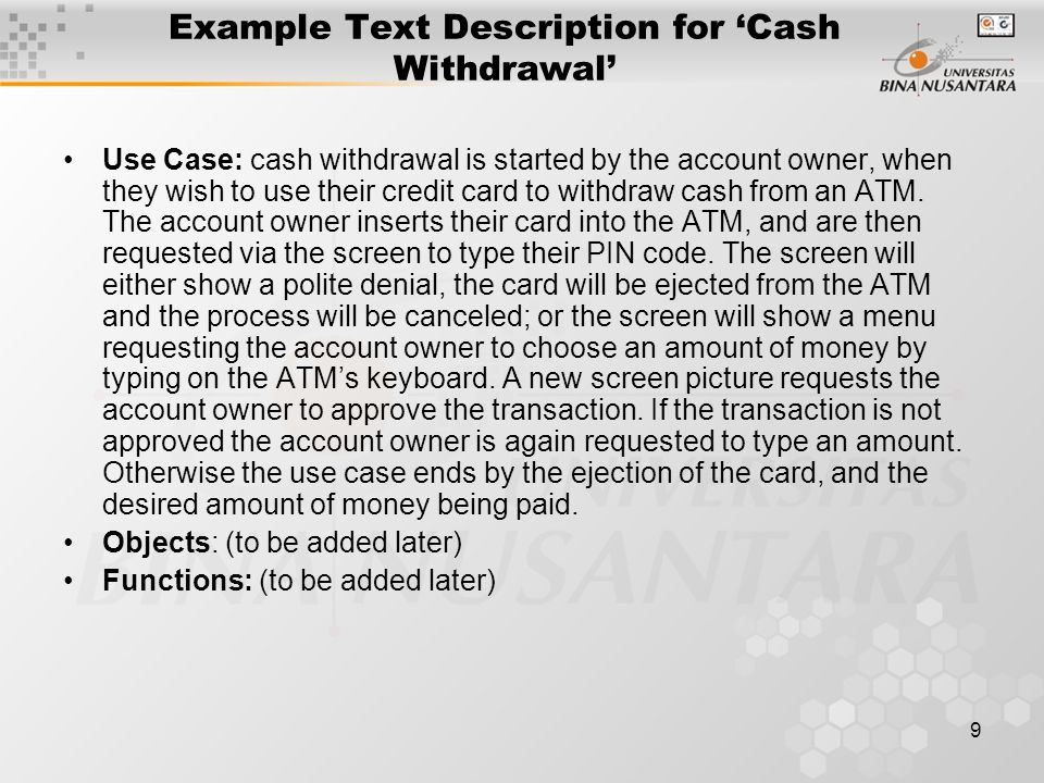 9 Example Text Description for 'Cash Withdrawal' Use Case: cash withdrawal is started by the account owner, when they wish to use their credit card to withdraw cash from an ATM.