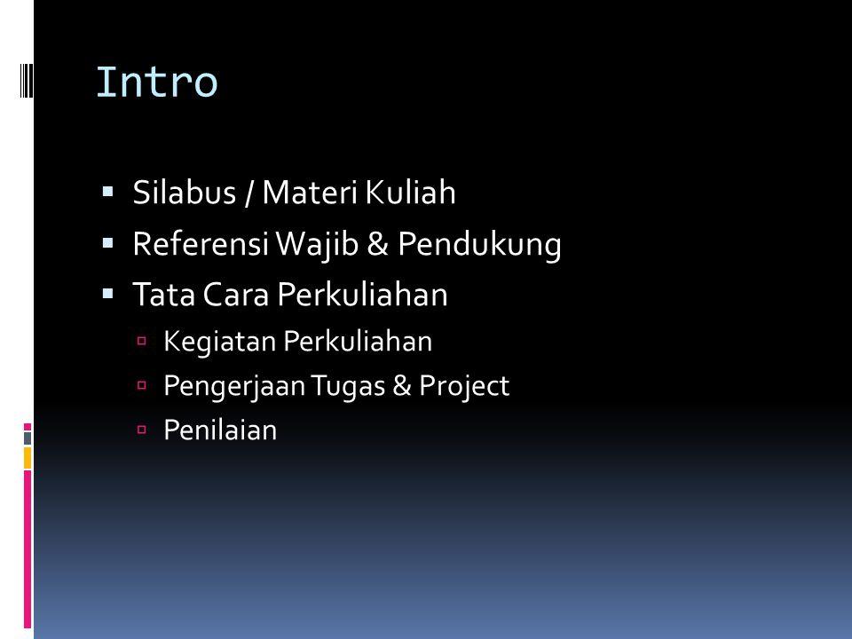 Intro  Silabus / Materi Kuliah  Referensi Wajib & Pendukung  Tata Cara Perkuliahan  Kegiatan Perkuliahan  Pengerjaan Tugas & Project  Penilaian