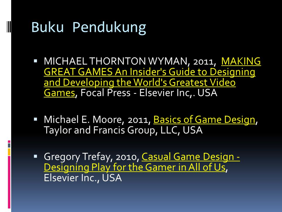 Buku Pendukung  MICHAEL THORNTON WYMAN, 2011, MAKING GREAT GAMES An Insider's Guide to Designing and Developing the World's Greatest Video Games, Foc