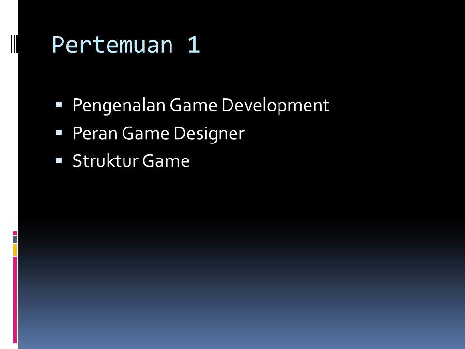 Pertemuan 1  Pengenalan Game Development  Peran Game Designer  Struktur Game