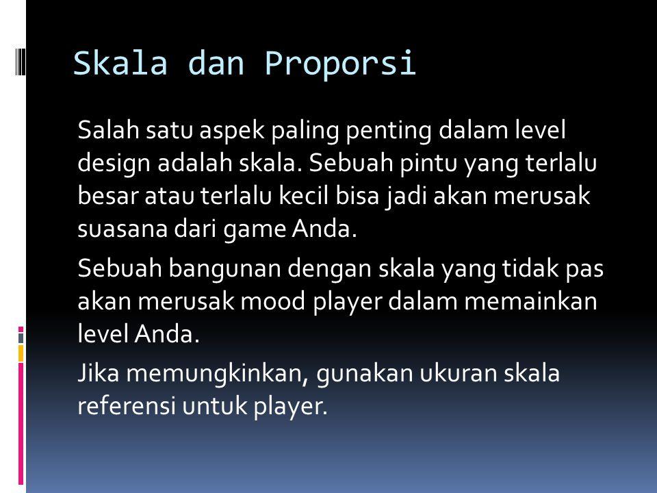 Skala dan Proporsi Salah satu aspek paling penting dalam level design adalah skala.