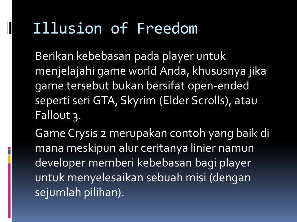 Illusion of Freedom Berikan kebebasan pada player untuk menjelajahi game world Anda, khususnya jika game tersebut bukan bersifat open-ended seperti seri GTA, Skyrim (Elder Scrolls), atau Fallout 3.