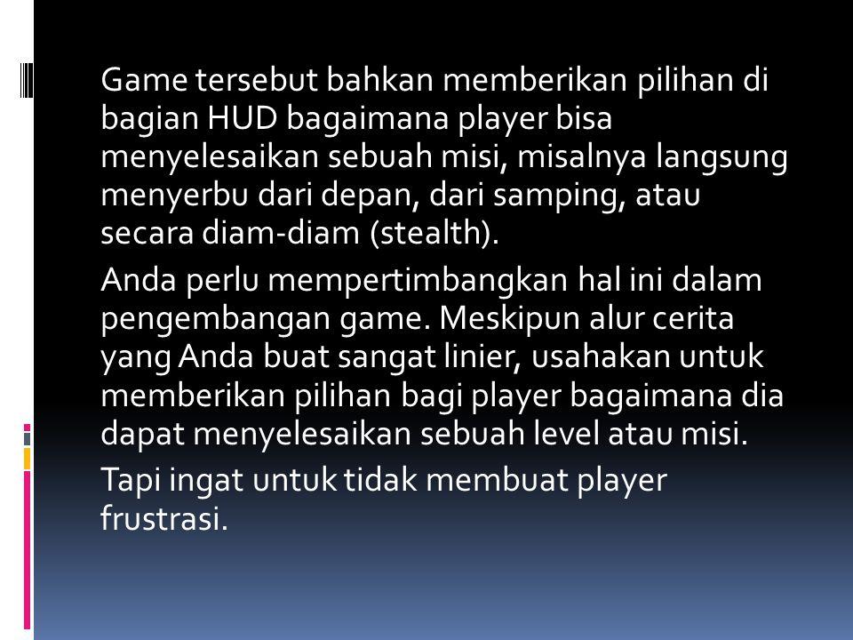 Game tersebut bahkan memberikan pilihan di bagian HUD bagaimana player bisa menyelesaikan sebuah misi, misalnya langsung menyerbu dari depan, dari sam