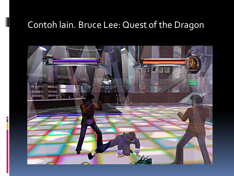 Contoh lain. Bruce Lee: Quest of the Dragon