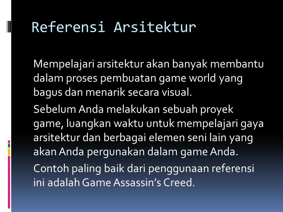 Referensi Arsitektur Mempelajari arsitektur akan banyak membantu dalam proses pembuatan game world yang bagus dan menarik secara visual.